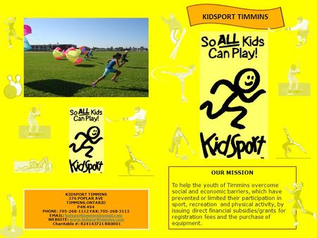 KIDSPORT TIMMINS 376 POPLAR AVE TIMMINS,ONTARIO P4N 4S4 PHONE: 705-268-1112 FAX: 705-268-3113