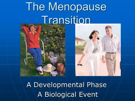 The Menopause Transition A Developmental Phase A Biological Event.