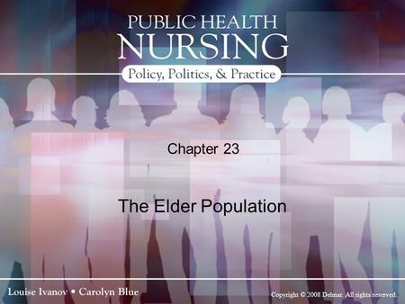 Copyright © 2008 Delmar. All rights reserved. Chapter 23 The Elder Population.