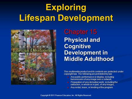 Copyright © 2011 Pearson Education, Inc. All Rights Reserved. Exploring Lifespan Development Chapter 15 Physical and Cognitive Development in Middle Adulthood.