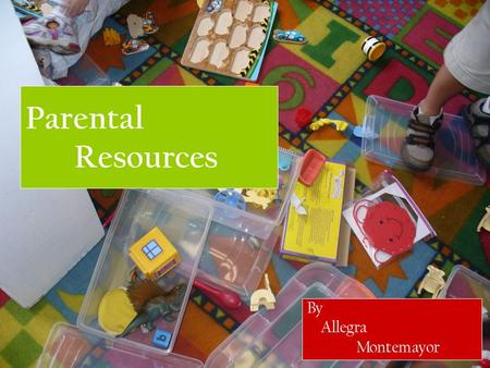 Parental Resources By Allegra Montemayor. Families with Special Needs Children The Family Village This web site provides many resources to families who.