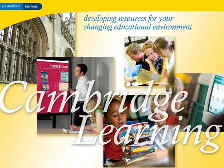 Cambridge–Hitachi Cambridge Learning A global leader in English Language Teaching (ELT) books and resources An established publisher of books for schools.