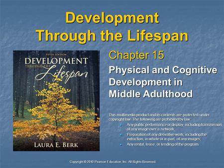 Copyright © 2010 Pearson Education, Inc. All Rights Reserved. Development Through the Lifespan Chapter 15 Physical and Cognitive Development in Middle.