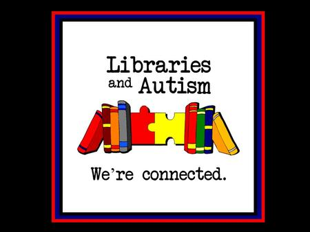 Autism Autism is a broad spectrum