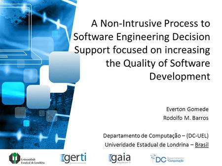 A Non-Intrusive Process to Software Engineering Decision Support focused on increasing the Quality of Software Development Everton Gomede Rodolfo M. Barros.