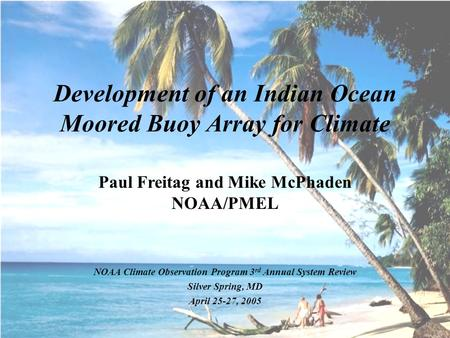 Development of an Indian Ocean Moored Buoy Array for Climate Paul Freitag and Mike McPhaden NOAA/PMEL NOAA Climate Observation Program 3 rd Annual System.