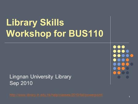 1 Library Skills Workshop for BUS110 Lingnan University Library Sep 2010
