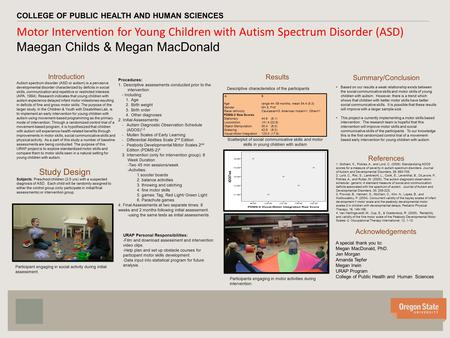 V v Motor Intervention for Young Children with Autism Spectrum Disorder (ASD) Maegan Childs & Megan MacDonald COLLEGE OF PUBLIC HEALTH AND HUMAN SCIENCES.