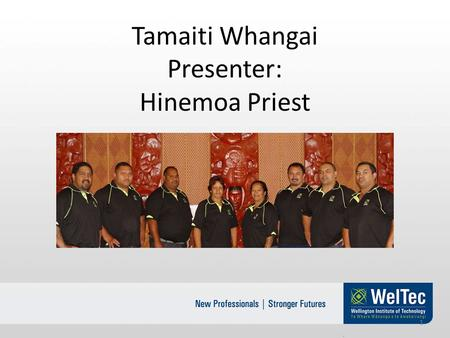 Tamaiti Whangai Presenter: Hinemoa Priest 1. WelTec/Tamaiti Whangai Academy Background Wellington Institute of Technology has a goal to support Māori.