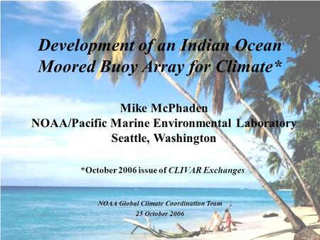 Development of an Indian Ocean Moored Buoy Array for Climate* Mike McPhaden NOAA/Pacific Marine Environmental Laboratory Seattle, Washington NOAA Global.