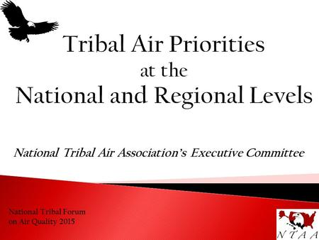 National Tribal Forum on Air Quality 2015 National Tribal Air Association's Executive Committee.