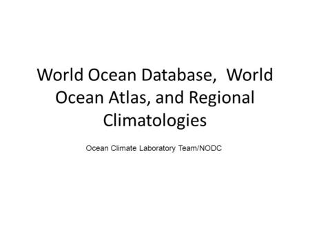 World Ocean Database, World Ocean Atlas, and Regional Climatologies