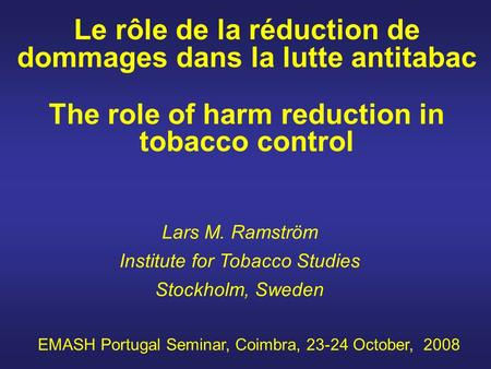 Le rôle de la réduction de dommages dans la lutte antitabac The role of harm reduction in tobacco control Lars M. Ramström Institute for Tobacco Studies.