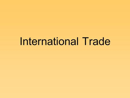 International Trade. A. Closed economy- does not engage in trade or other economic interaction with other countries. Very rare. Open economy- free and.