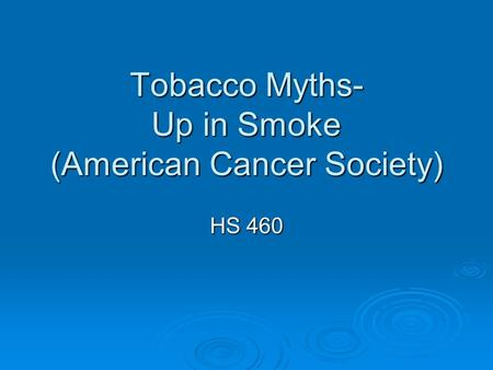 Tobacco Myths- Up in Smoke (American Cancer Society) HS 460.