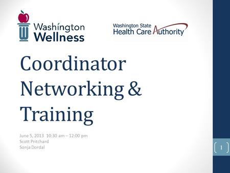 June 5, 2013 10:30 am – 12:00 pm Scott Pritchard Sonja Dordal Coordinator Networking & Training 1.