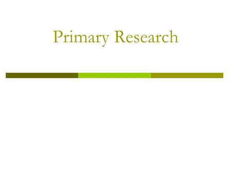 Primary Research. Purpose  To understand the qualitative and quantitative methods commonly used in primary research.