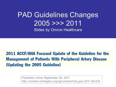 PAD Guidelines Changes 2005 >>> 2011 Slides by Omron Healthcare Published online September 29, 2011