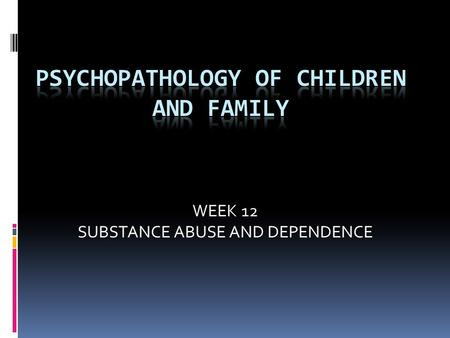 WEEK 12 SUBSTANCE ABUSE AND DEPENDENCE. Classification of Substance-Related Diso rders  Substance Abuse and Dependence  Addiction, Physiological Dependence,