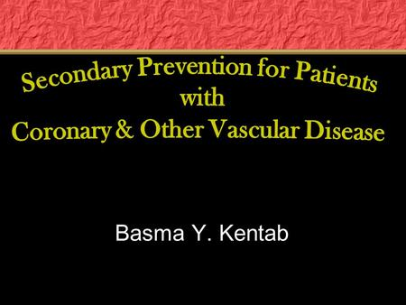 Basma Y. Kentab. Aggressive comprehensive risk factor management: Improves survival, Reduces recurrent events and Reduces need for interventional procedures,