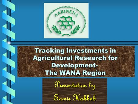 Presentation by Samir Habbab Tracking Investments in Agricultural Research for Development- The WANA Region.