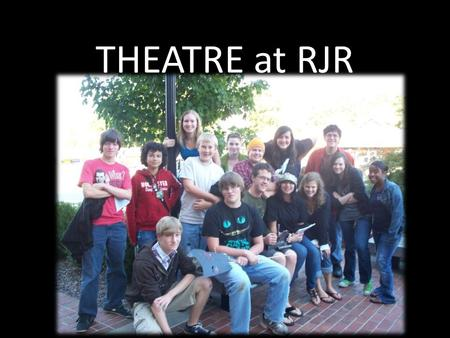 THEATRE at RJR. GENERAL THEATRE COURSES OFFERED: Theatre Arts I - For students wanting to explore theatre. It introduces theatre vocabulary and processes.