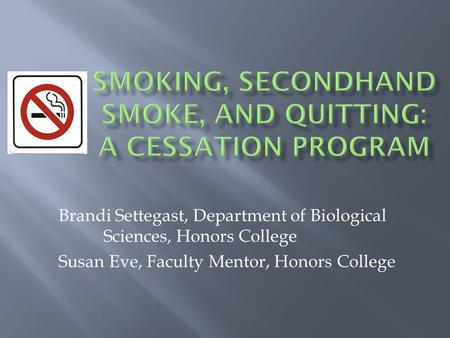Brandi Settegast, Department of Biological Sciences, Honors College Susan Eve, Faculty Mentor, Honors College.