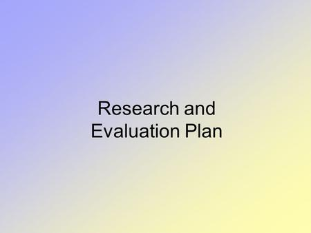 Research and Evaluation Plan