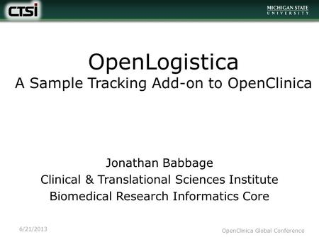 OpenLogistica A Sample Tracking Add-on to OpenClinica Jonathan Babbage Clinical & Translational Sciences Institute Biomedical Research Informatics Core.