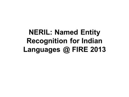 NERIL: Named Entity Recognition for Indian FIRE 2013.