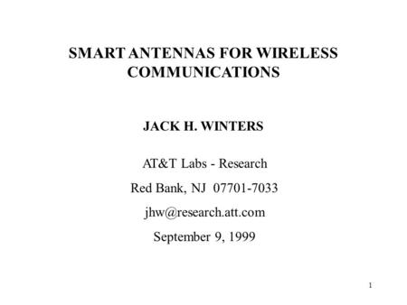 1 SMART ANTENNAS FOR WIRELESS COMMUNICATIONS JACK H. WINTERS AT&T Labs - Research Red Bank, NJ 07701-7033 September 9, 1999.