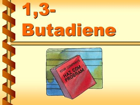 1,3- Butadiene. 1,3-Butadiene (BD) in our workplace v Where and how BD is used v How it is stored v Potential for it to be released 1.