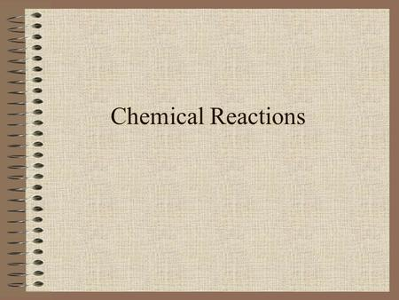 Chemical Reactions. NEW CHAPTER Chemical Reactions CHAPTER the BIG idea Chemical reactions form new substances by breaking and making chemical bonds.