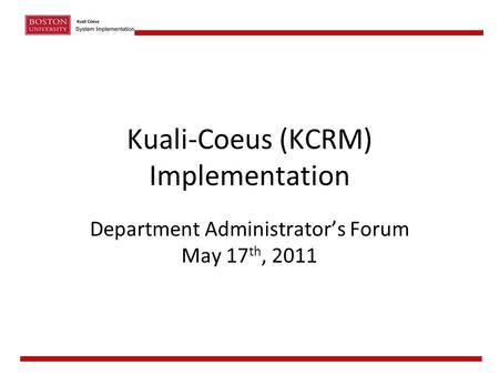 Kuali-Coeus (KCRM) Implementation Department Administrator's Forum May 17 th, 2011.