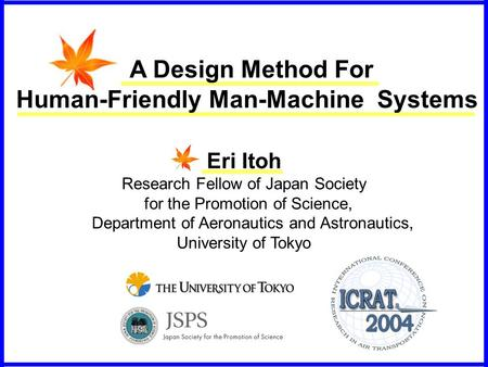 A Design Method For Human-Friendly Man-Machine Systems Eri Itoh Research Fellow of Japan Society for the Promotion of Science, Department of Aeronautics.