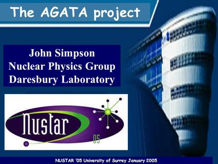 John Simpson Nuclear Physics Group Daresbury Laboratory The AGATA project NUSTAR '05 University of Surrey January 2005.