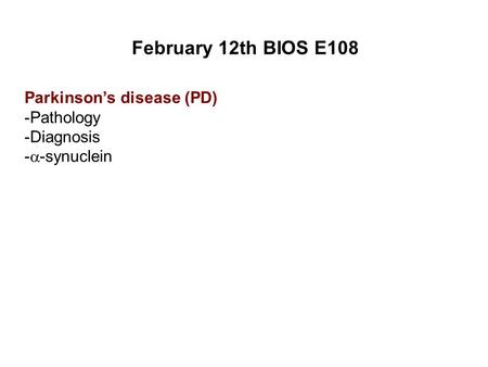 February 12th BIOS E108 Parkinson's disease (PD) -Pathology -Diagnosis -  -synuclein.