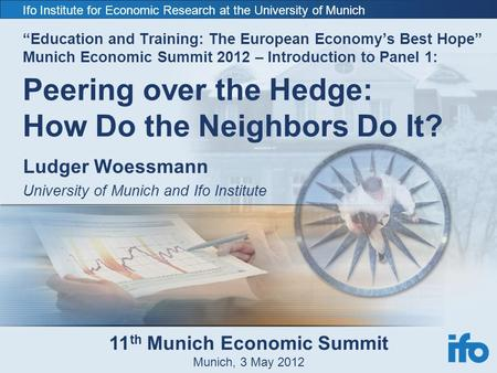 "Ifo Institute for Economic Research at the University of Munich ""Education and Training: The European Economy's Best Hope"" Munich Economic Summit 2012."