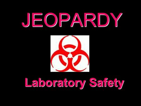 JEOPARDY Laboratory Safety Categories 100 200 300 400 500 100 200 300 400 500 100 200 300 400 500 100 200 300 400 500 100 200 300 400 500 100 200 300.