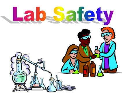 Fire Safety- a major concern in science lab. Use gloves to pick up hot objects. Keep body parts and clothes away from heat source.