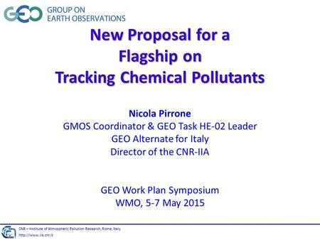 New Proposal for a Flagship on Tracking Chemical Pollutants New Proposal for a Flagship on Tracking Chemical Pollutants Nicola Pirrone GMOS Coordinator.