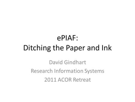 EPIAF: Ditching the Paper and Ink David Gindhart Research Information Systems 2011 ACOR Retreat.
