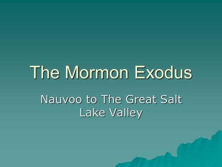 The Mormon Exodus Nauvoo to The Great Salt Lake Valley.