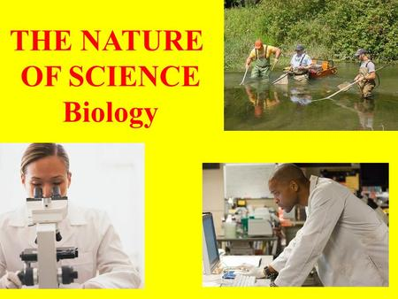 THE NATURE OF SCIENCE Biology and You https://youtu.be/PzwTxVncWrI.