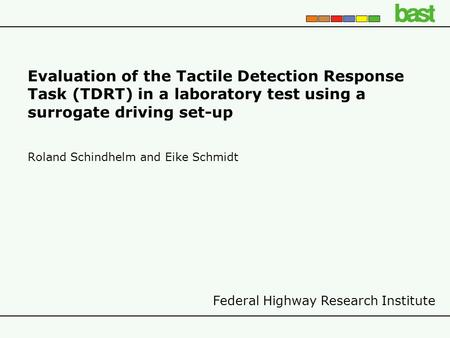 Federal Highway Research Institute Evaluation of the Tactile Detection Response Task (TDRT) in a laboratory test using a surrogate driving set-up Roland.