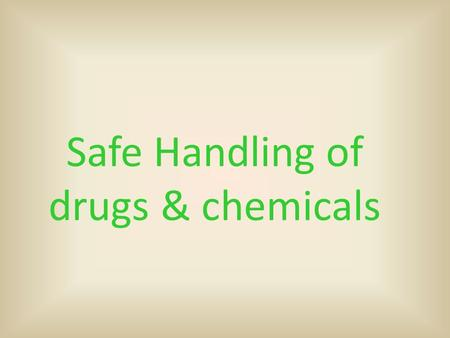 Safe Handling of drugs & chemicals. Drug safety  The practice should have in place a policy on what to do if confronted with a criminal wanting the drugs.