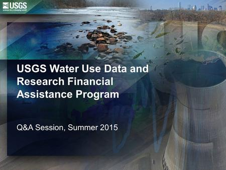 USGS Water Use Data and Research Financial Assistance Program Q&A Session, Summer 2015.