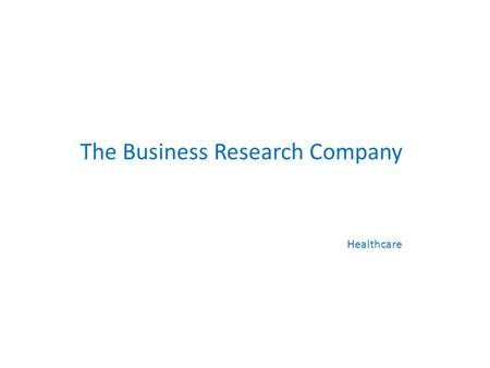 The Business Research Company Healthcare. Typical Healthcare Projects Copyright TBRC Business Research. All Rights Reserved. 2 Market Analysis Product.