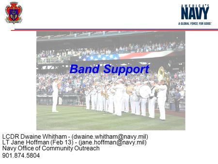 Band Support LCDR Dwaine Whitham - LT Jane Hoffman (Feb 13) - Navy Office of Community Outreach 901.874.5804.