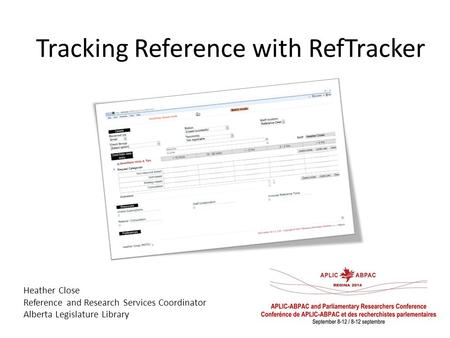 Tracking Reference with RefTracker Heather Close Reference and Research Services Coordinator Alberta Legislature Library.